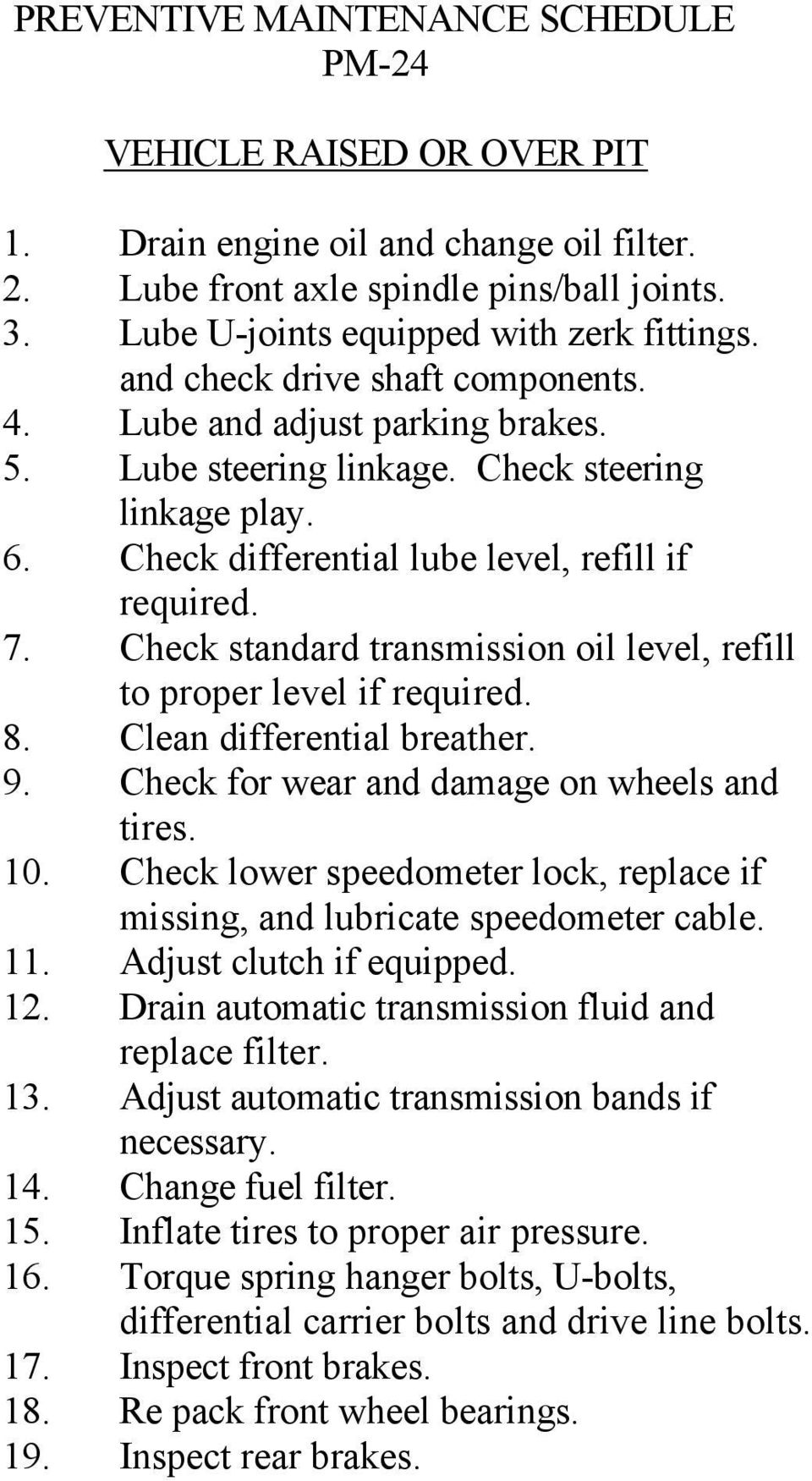 Check standard transmission oil level, refill to proper level if required. 8. Clean differential breather. 9. Check for wear and damage on wheels and tires. 10.