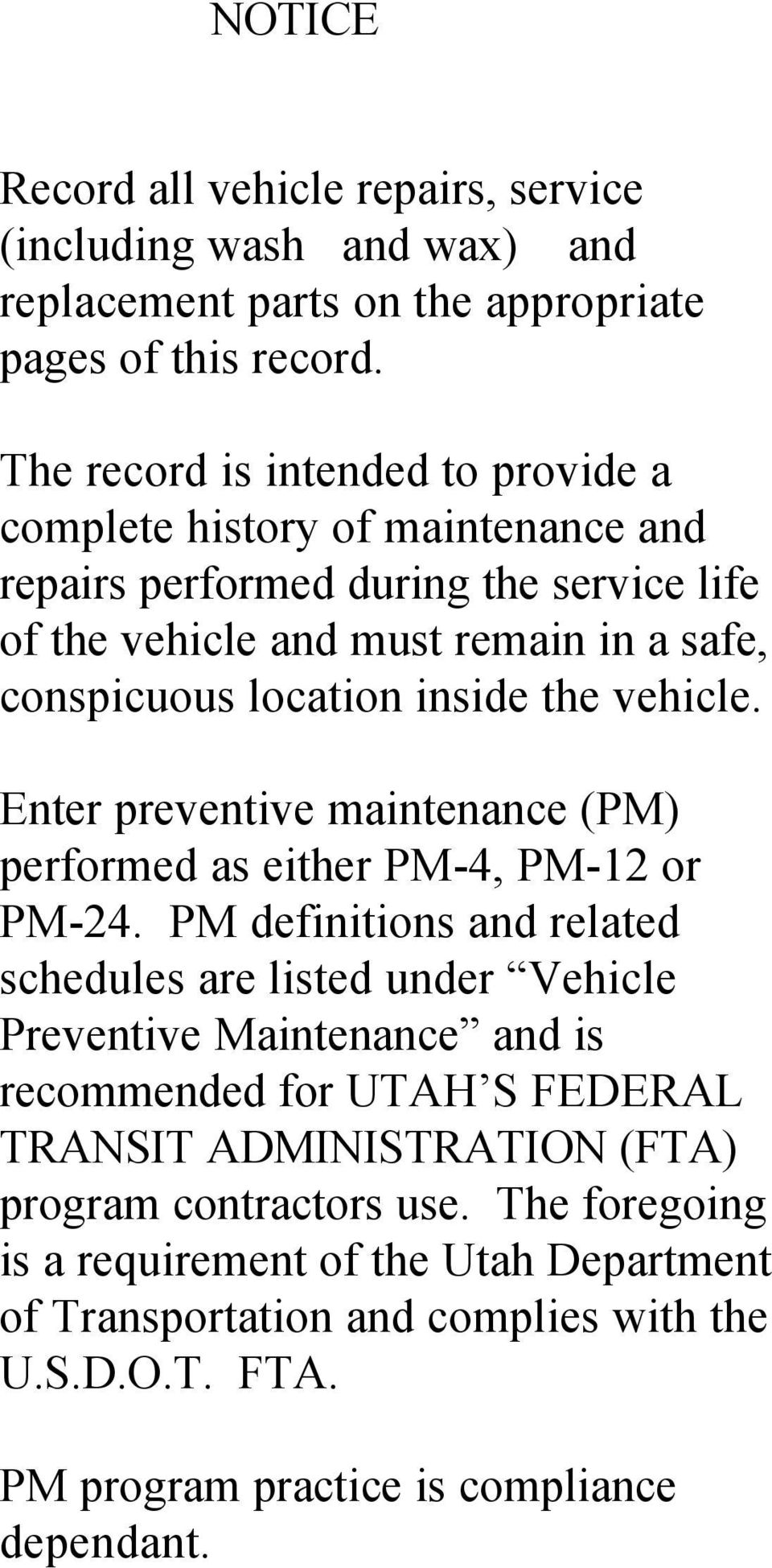 the vehicle. Enter preventive maintenance (PM) performed as either PM-4, PM-12 or PM-24.