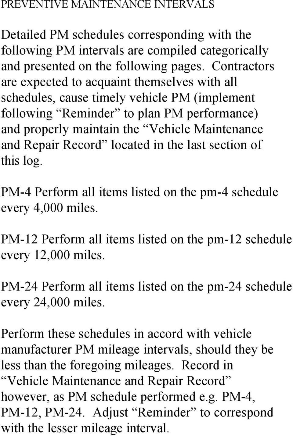 Repair Record located in the last section of this log. PM-4 Perform all items listed on the pm-4 schedule every 4,000 miles. PM-12 Perform all items listed on the pm-12 schedule every 12,000 miles.