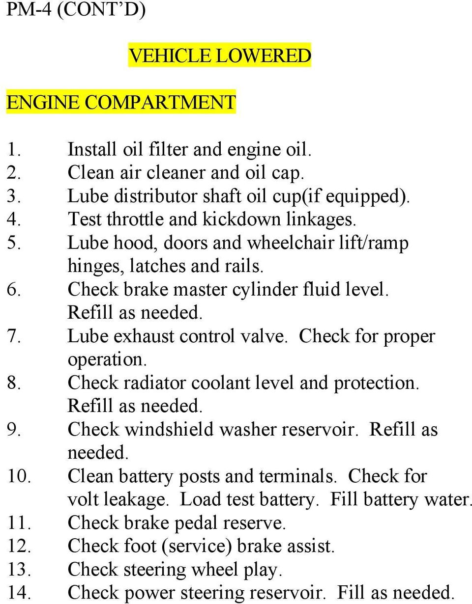 Lube exhaust control valve. Check for proper operation. 8. Check radiator coolant level and protection. Refill as needed. 9. Check windshield washer reservoir. Refill as needed. 10.