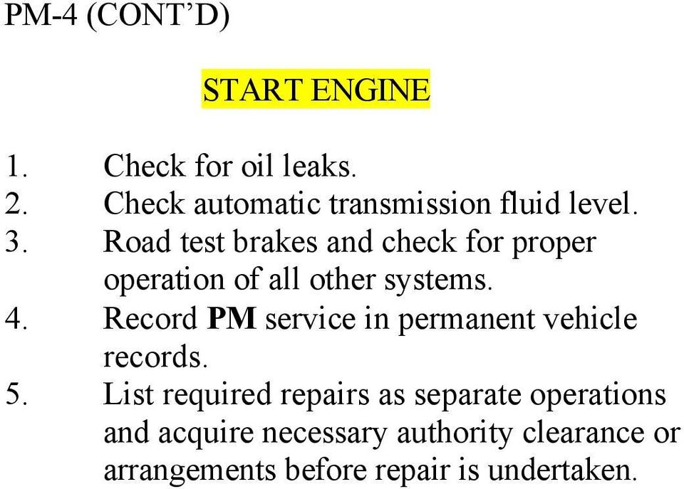 Road test brakes and check for proper operation of all other systems. 4.
