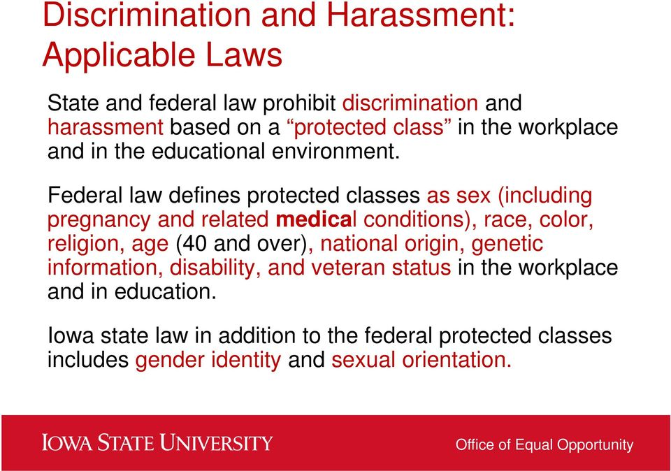 Federal law defines protected classes as sex (including pregnancy and related medical conditions), race, color, religion, age (40 and