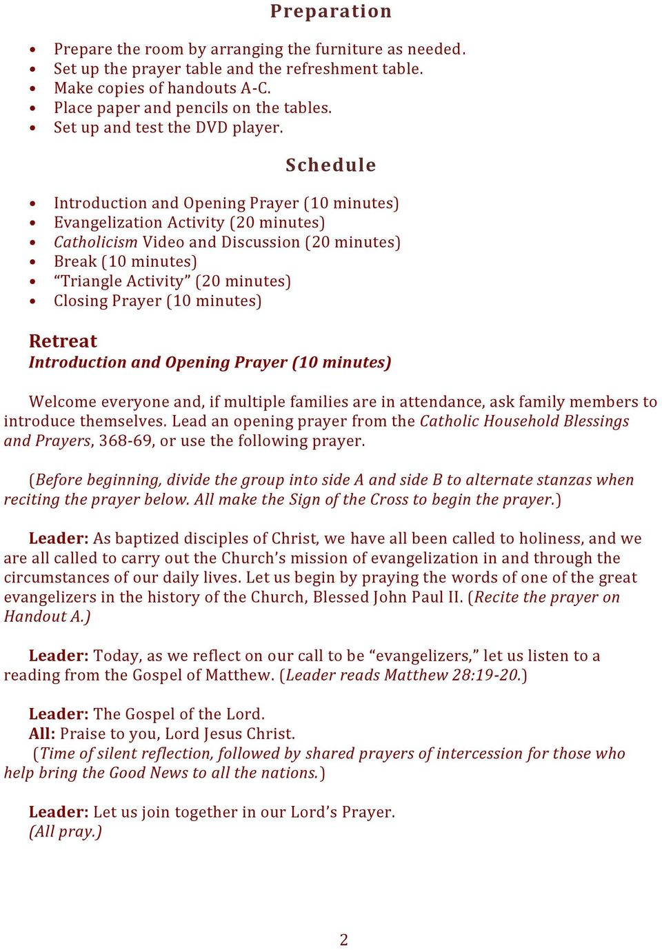 Schedule Introduction and Opening Prayer (10 minutes) Evangelization Activity (20 minutes) Catholicism Video and Discussion (20 minutes) Break (10 minutes) Triangle Activity (20 minutes) Closing