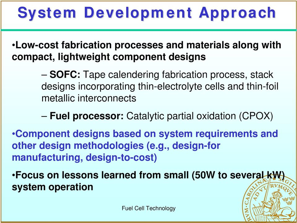 interconnects Fuel processor: Catalytic partial oxidation (CPOX) Component designs based on system requirements and other