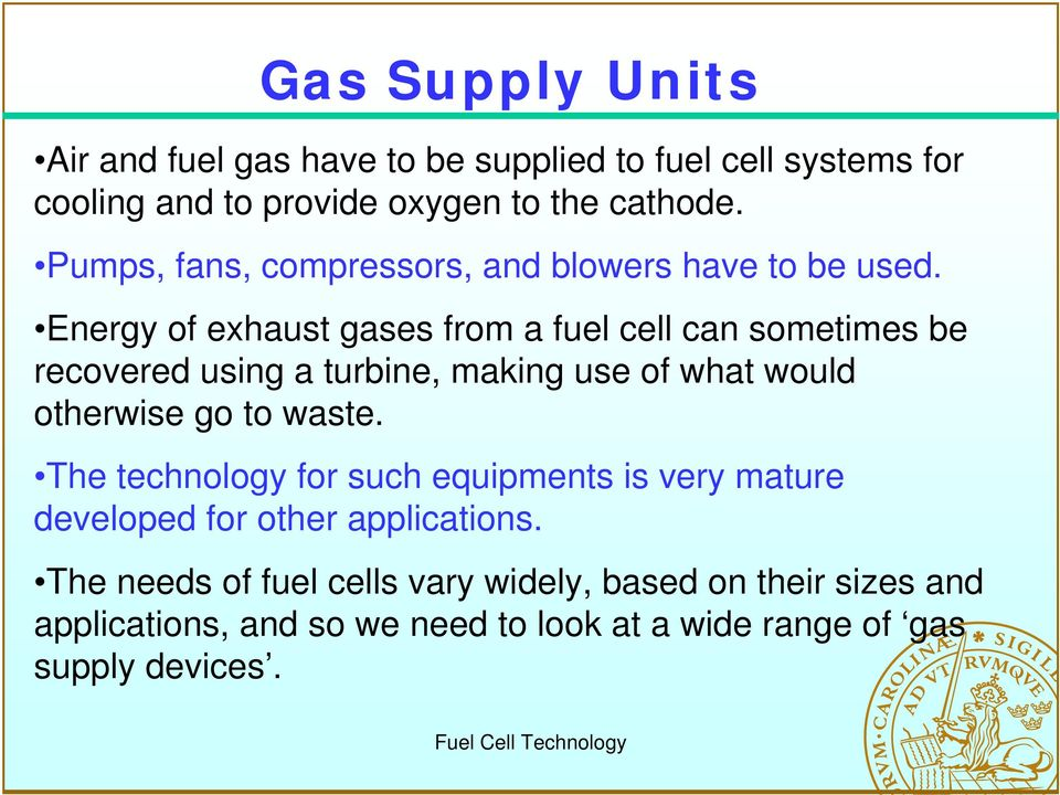 Energy of exhaust gases from a fuel cell can sometimes be recovered using a turbine, making use of what would otherwise go to waste.