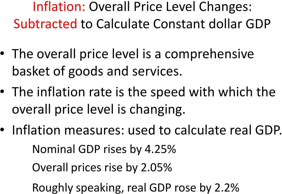 The inflation rate is the speed with which the overall price level is changing.