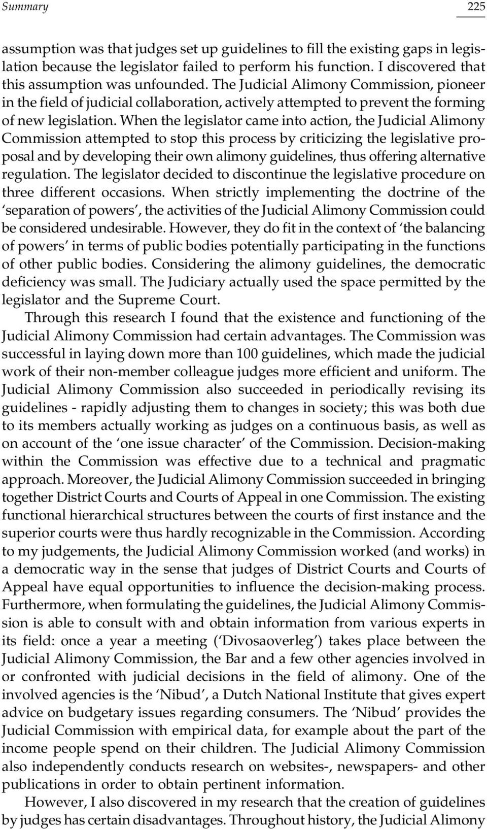 When the legislator came into action, the Judicial Alimony Commission attempted to stop this process by criticizing the legislative proposal and by developing their own alimony guidelines, thus