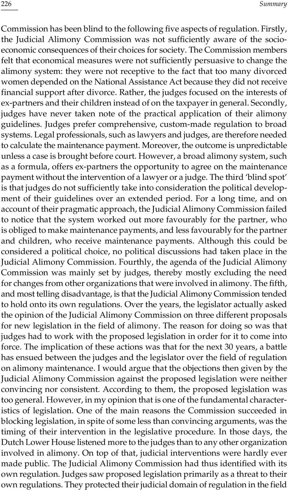 The Commission members felt that economical measures were not sufficiently persuasive to change the alimony system: they were not receptive to the fact that too many divorced women depended on the