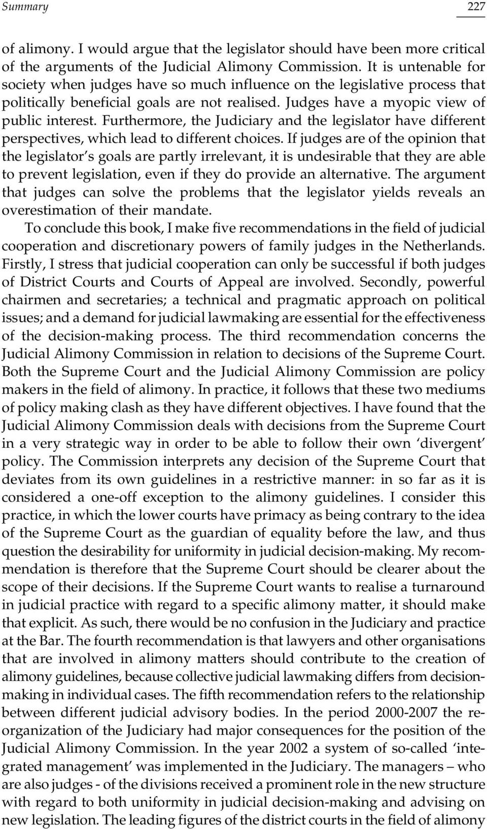 Furthermore, the Judiciary and the legislator have different perspectives, which lead to different choices.