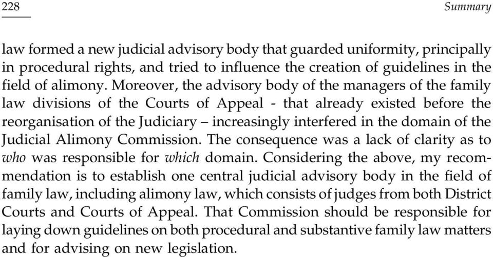 of the Judicial Alimony Commission. The consequence was a lack of clarity as to who was responsible for which domain.