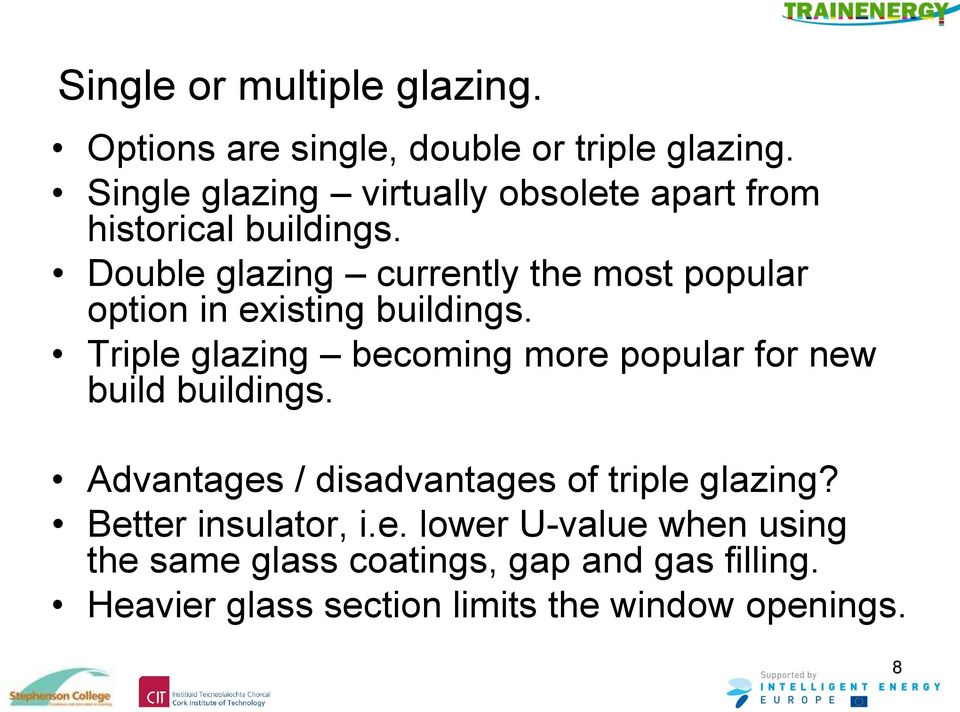 Double glazing currently the most popular option in existing buildings.