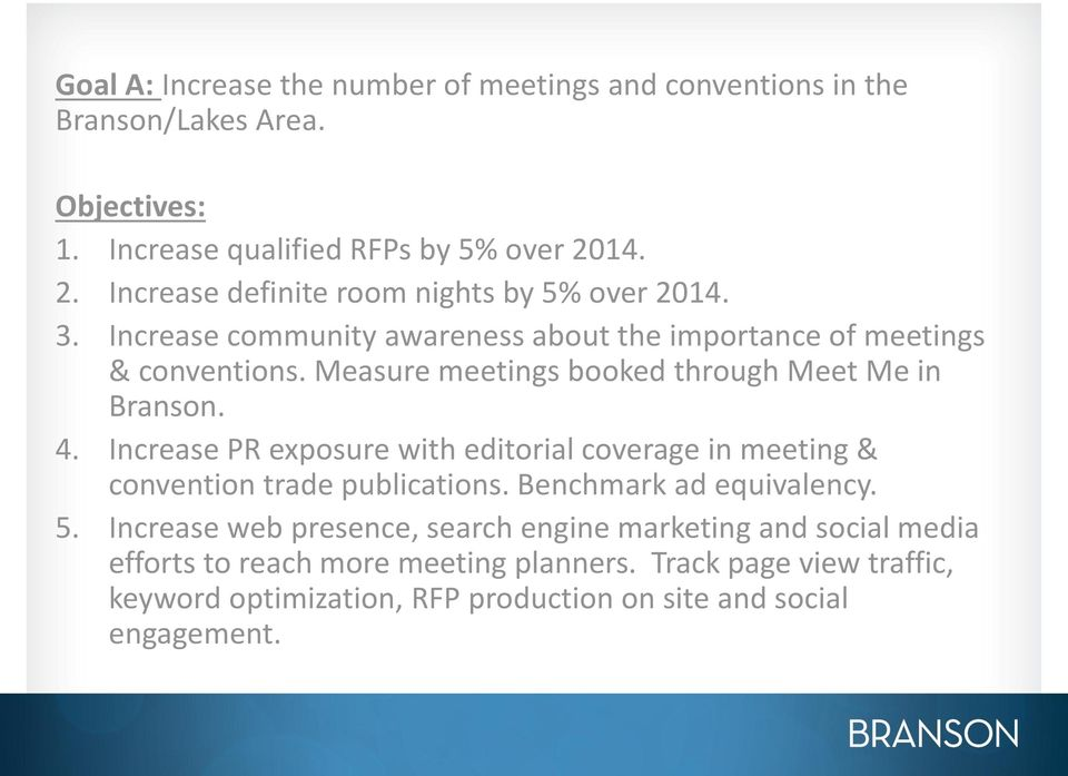 Measure meetings booked through Meet Me in Branson. 4. Increase PR exposure with editorial coverage in meeting & convention trade publications.