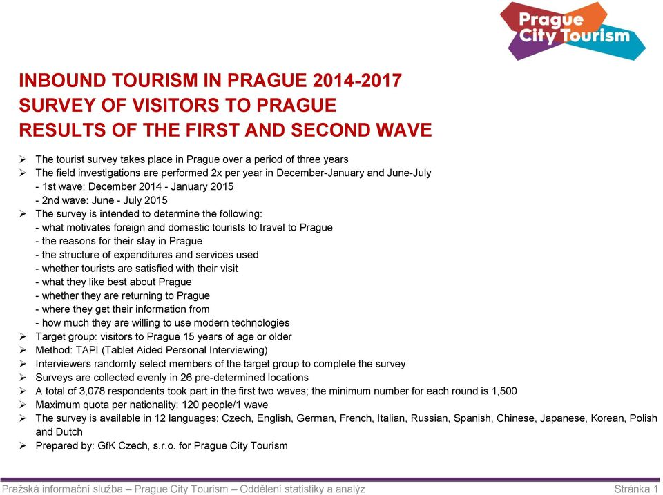 foreign and domestic tourists to travel to Prague - the reasons for their stay in Prague - the structure of expenditures and services used - whether tourists are satisfied with their visit - what