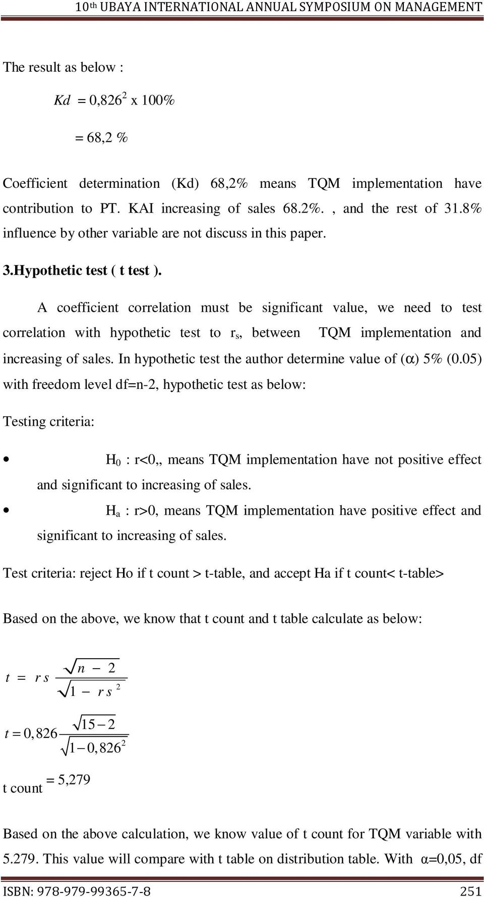 A coefficient correlation must be significant value, we need to test correlation with hypothetic test to r s, between TQM implementation and increasing of sales.