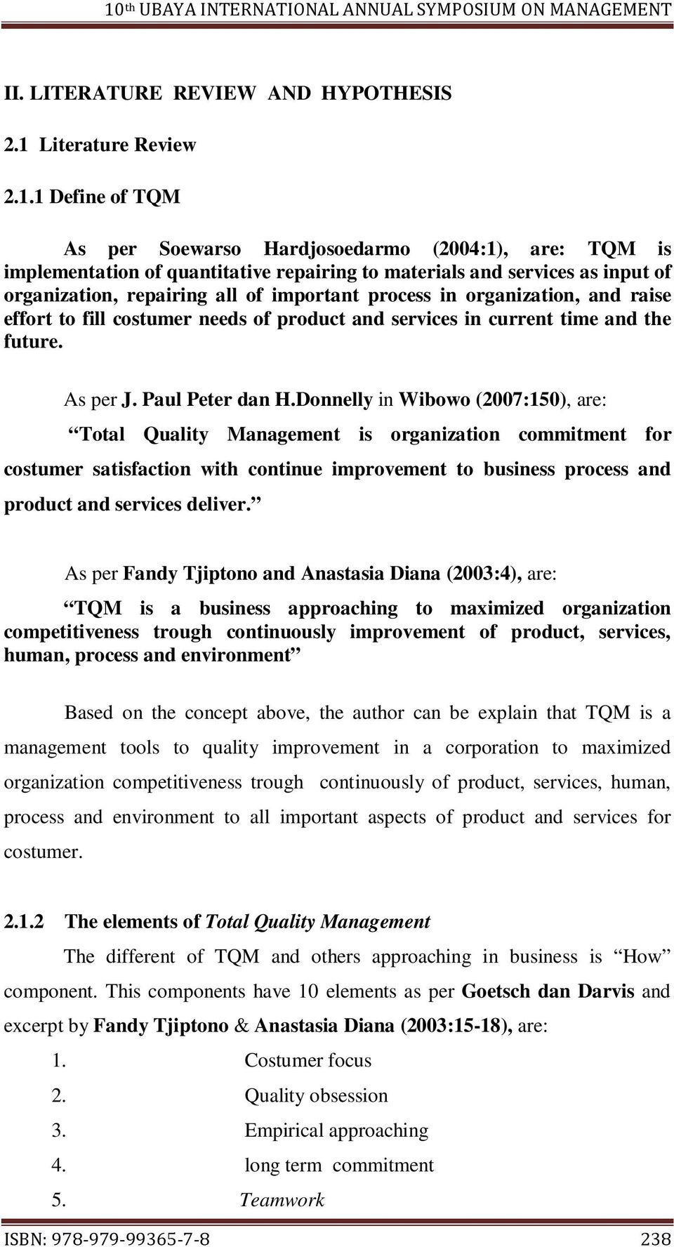 1 Define of TQM As per Soewarso Hardjosoedarmo (2004:1), are: TQM is implementation of quantitative repairing to materials and services as input of organization, repairing all of important process in
