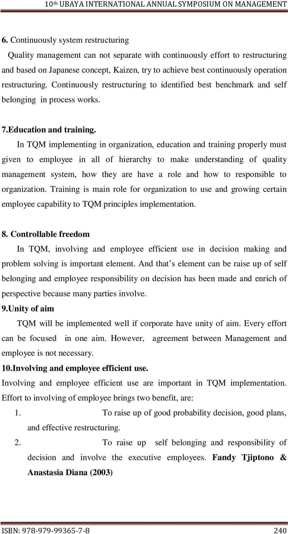 In TQM implementing in organization, education and training properly must given to employee in all of hierarchy to make understanding of quality management system, how they are have a role and how to