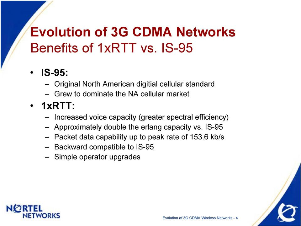 market 1xRTT: Increased voice capacity (greater spectral efficiency) Approximately double the