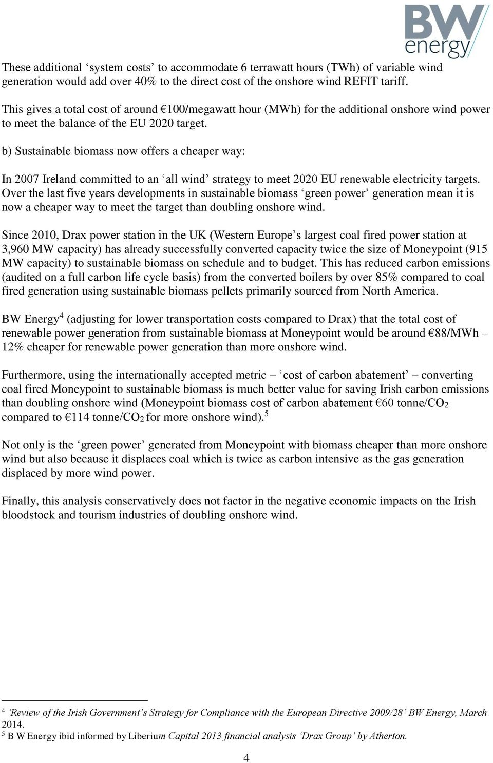 b) Sustainable biomass now offers a cheaper way: In 2007 Ireland committed to an all wind strategy to meet 2020 EU renewable electricity targets.