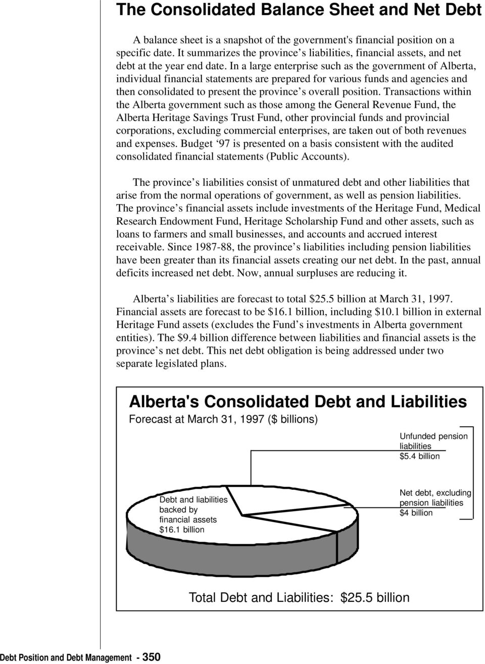 In a large enterprise such as the government of Alberta, individual financial statements are prepared for various funds and agencies and then consolidated to present the province s overall position.