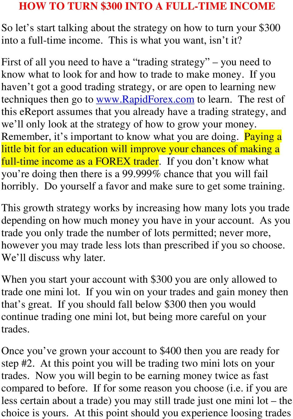 If you haven t got a good trading strategy, or are open to learning new techniques then go to www.rapidforex.com to learn.