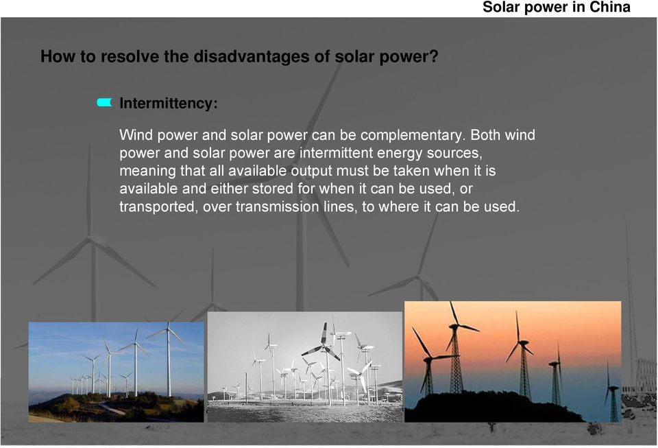 Both wind power and solar power are intermittent energy sources, meaning that all
