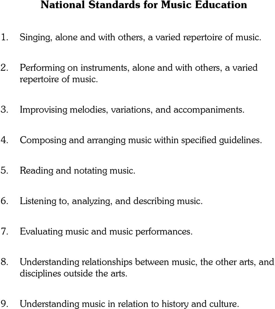 Composing and arranging music within specified guidelines. 5. Reading and notating music. 6. Listening to, analyzing, and describing music. 7.