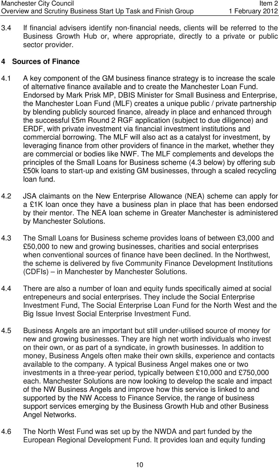 Endorsed by Mark Prisk MP, DBIS Minister for Small Business and Enterprise, the Manchester Loan Fund (MLF) creates a unique public / private partnership by blending publicly sourced finance, already