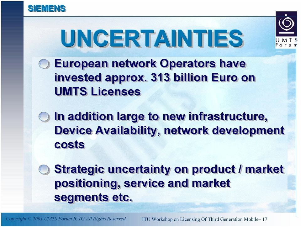 Availability, network development costs Strategic uncertainty on product / market positioning,