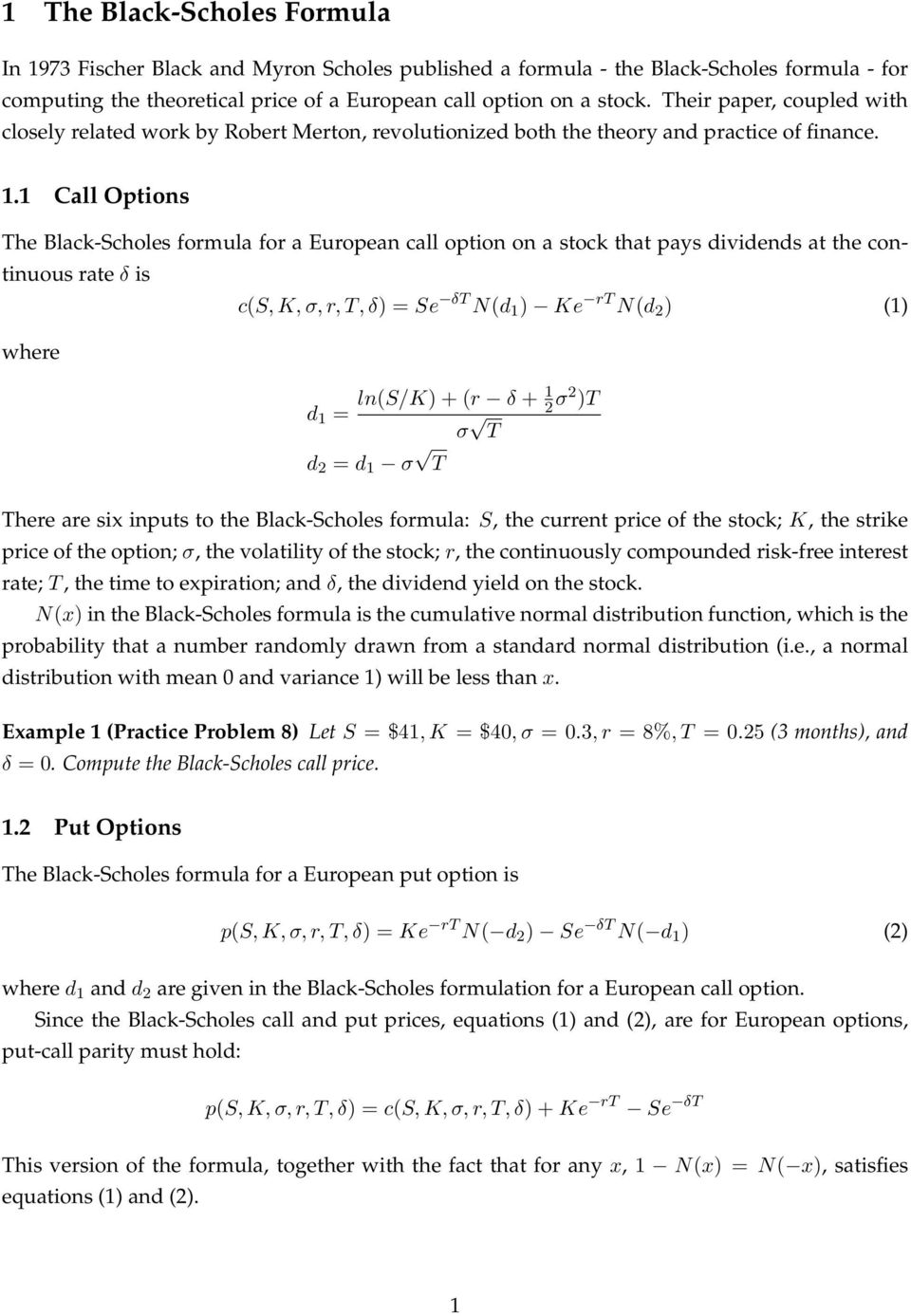 1 Call Options The Black-Scholes formula for a European call option on a stock that pays dividends at the continuous rate δ is where c(s, K, σ, r, T, δ = Se δt N(d 1 Ke rt N(d 2 (1 d 1 = ln(s/k + (r