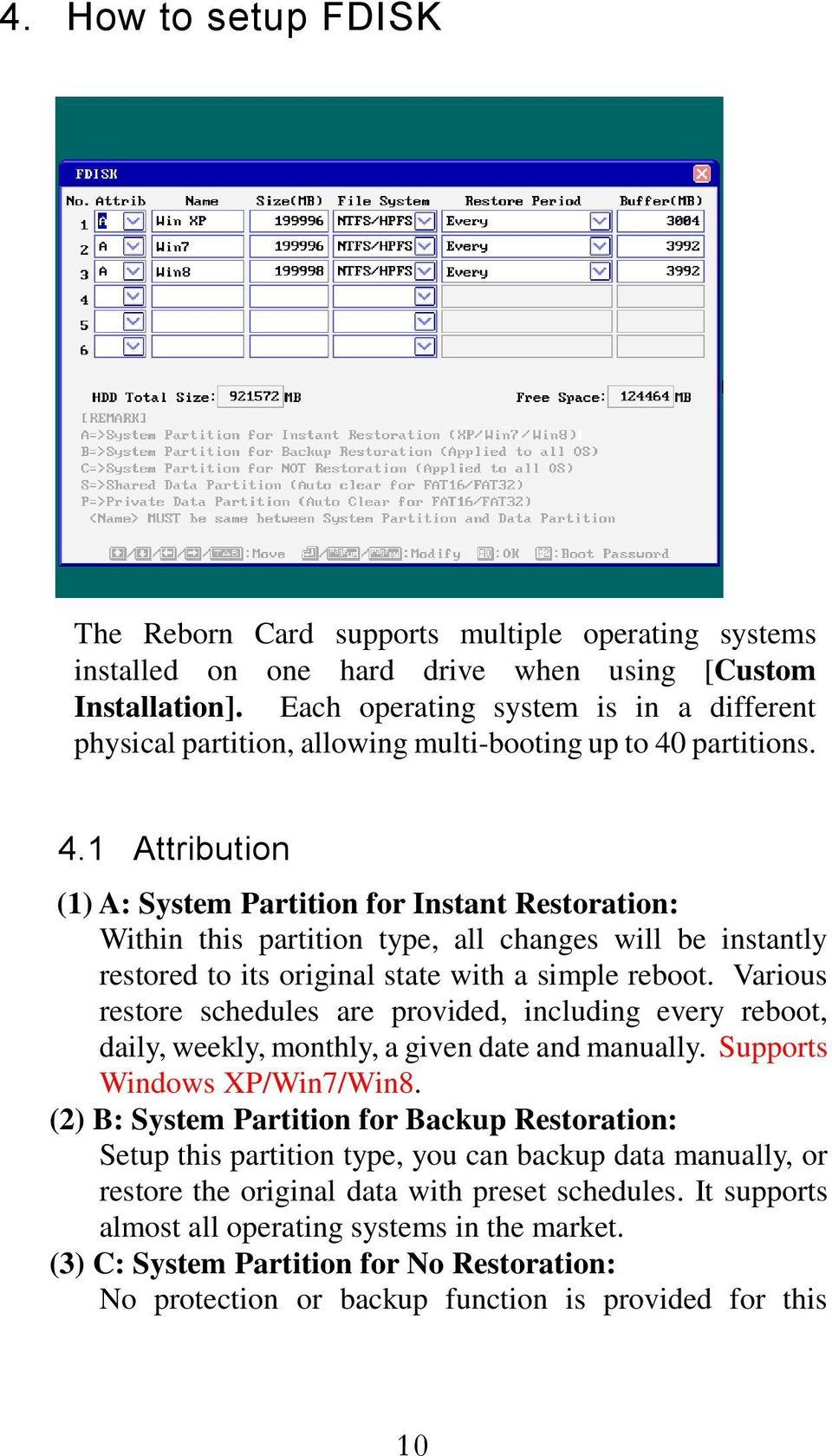 partitions. 4.1 Attribution (1) A: System Partition for Instant Restoration: Within this partition type, all changes will be instantly restored to its original state with a simple reboot.