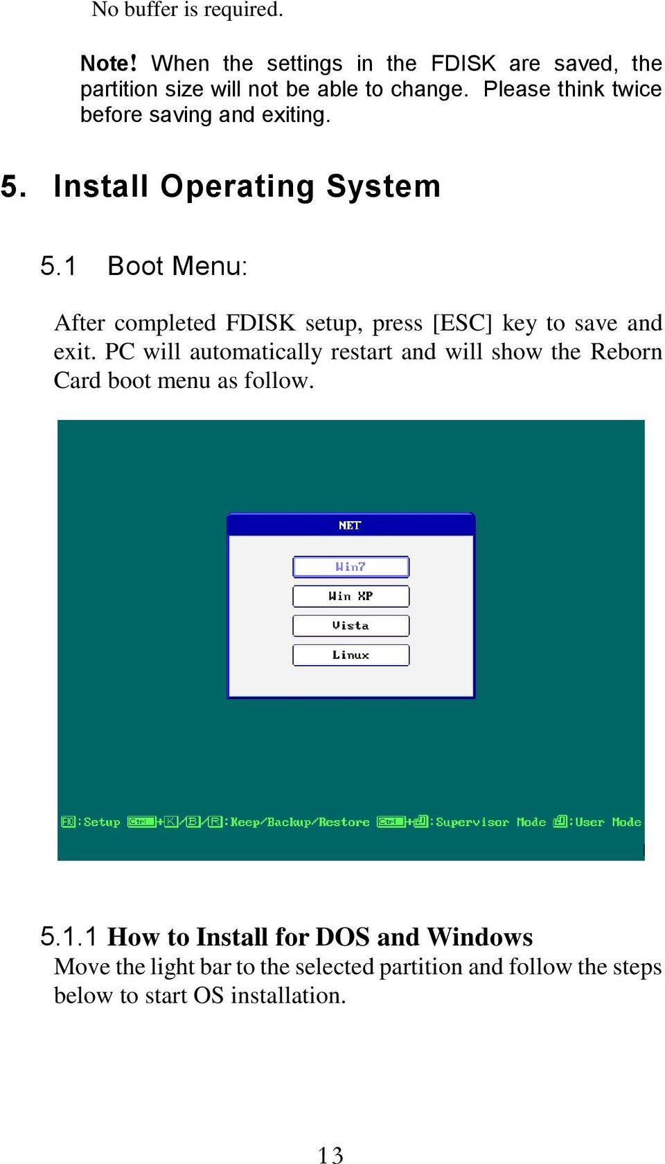 1 Boot Menu: After completed FDISK setup, press [ESC] key to save and exit.