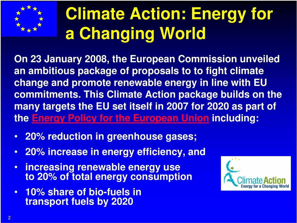This Climate Action package builds on the many targets the EU set itself in 2007 for 2020 as part of the Energy Policy for the European