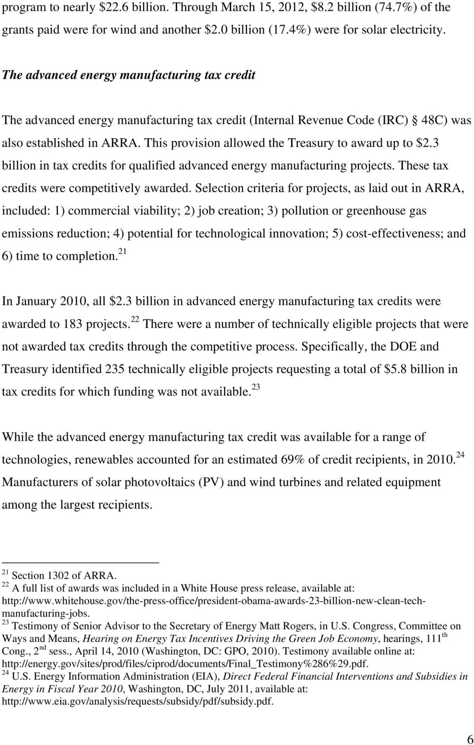 This provision allowed the Treasury to award up to $2.3 billion in tax credits for qualified advanced energy manufacturing projects. These tax credits were competitively awarded.