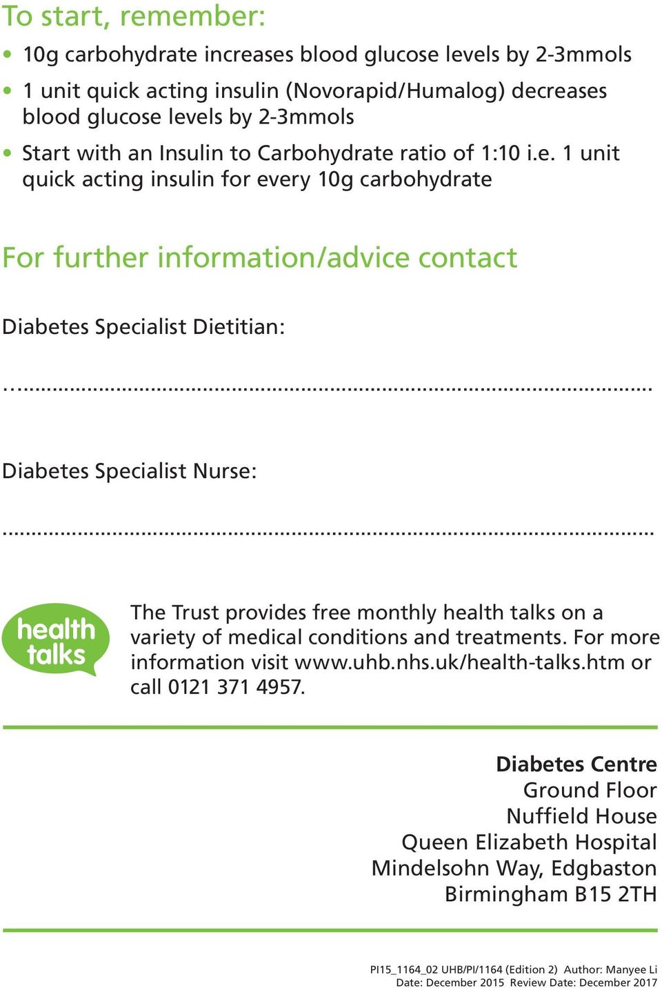 .. The Trust provides free monthly health talks on a variety of medical conditions and treatments. For more information visit www.uhb.nhs.uk/health-talks.htm or call 0121 371 4957.