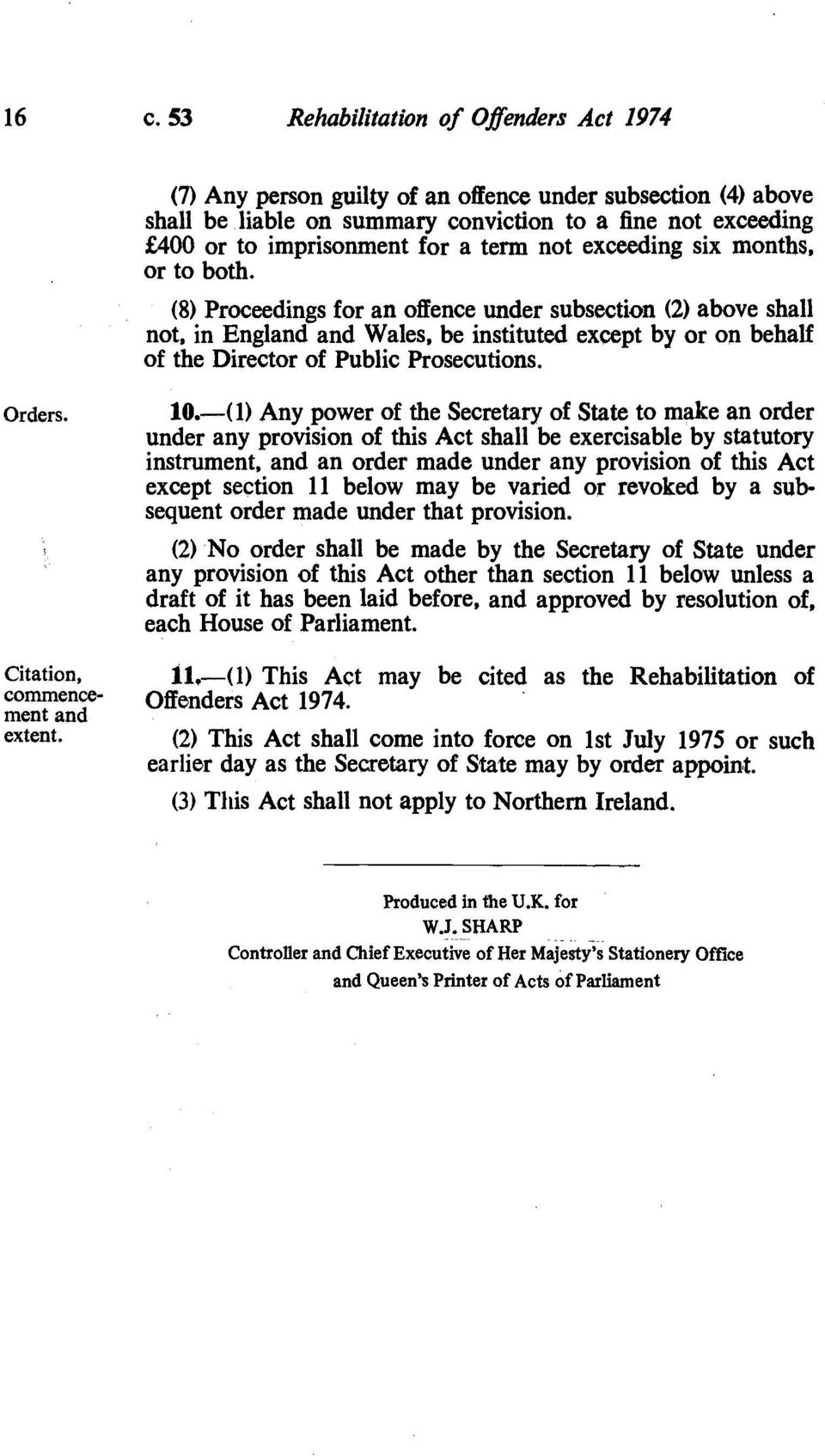 (8) Proceedings for an offence under subsection (2) above shall not, in England and Wales, be instituted except by or on behalf of the Director of Public Prosecutions. Orders. 10.