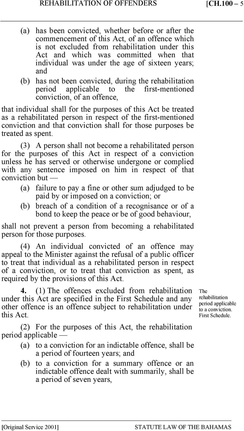the purposes of this Act be treated as a rehabilitated person in respect of the first-mentioned conviction and that conviction shall for those purposes be treated as spent.