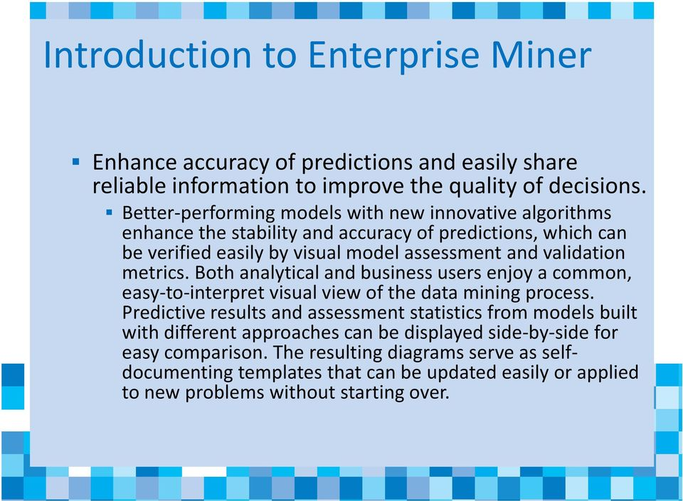 metrics. Both analytical and business users enjoy a common, easy-to-interpret visual view of the data mining process.