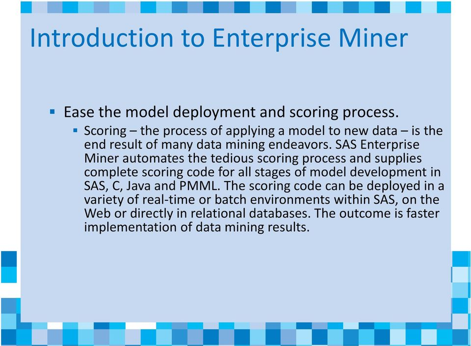 SAS Enterprise Miner automates the tedious scoring process and supplies complete scoring code for all stages of model development in