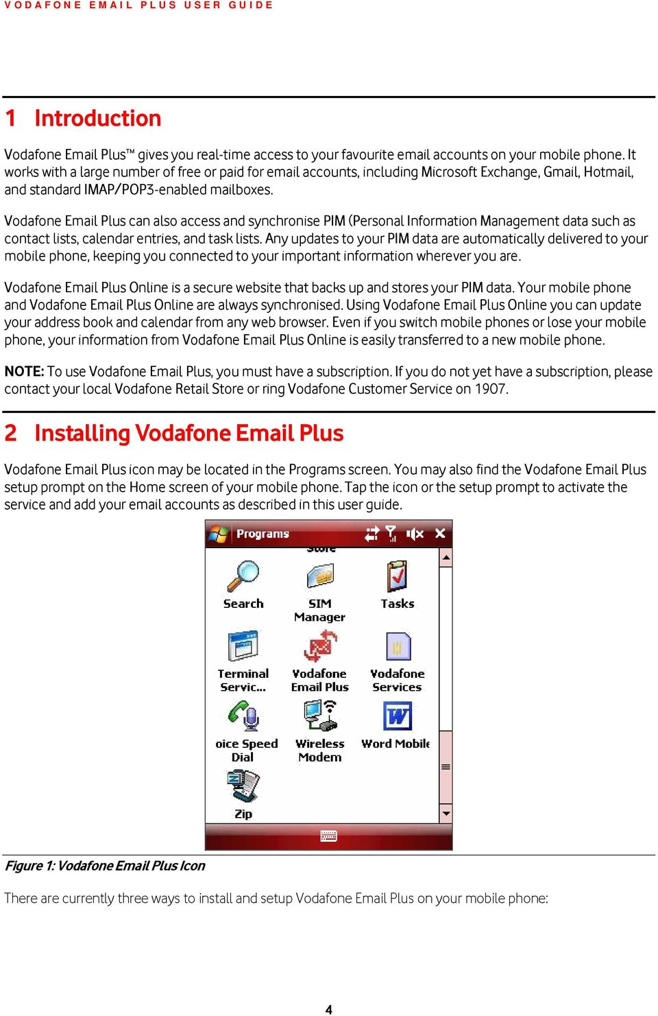 Vodafone Email Plus can also access and synchronise PIM (Personal Information Management data such as contact lists, calendar entries, and task lists.
