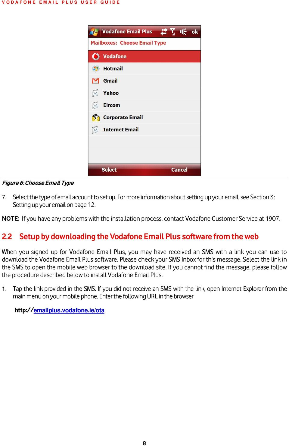 2 Setup by downloading the Vodafone Email Plus software from the web When you signed up for Vodafone Email Plus, you may have received an SMS with a link you can use to download the Vodafone Email