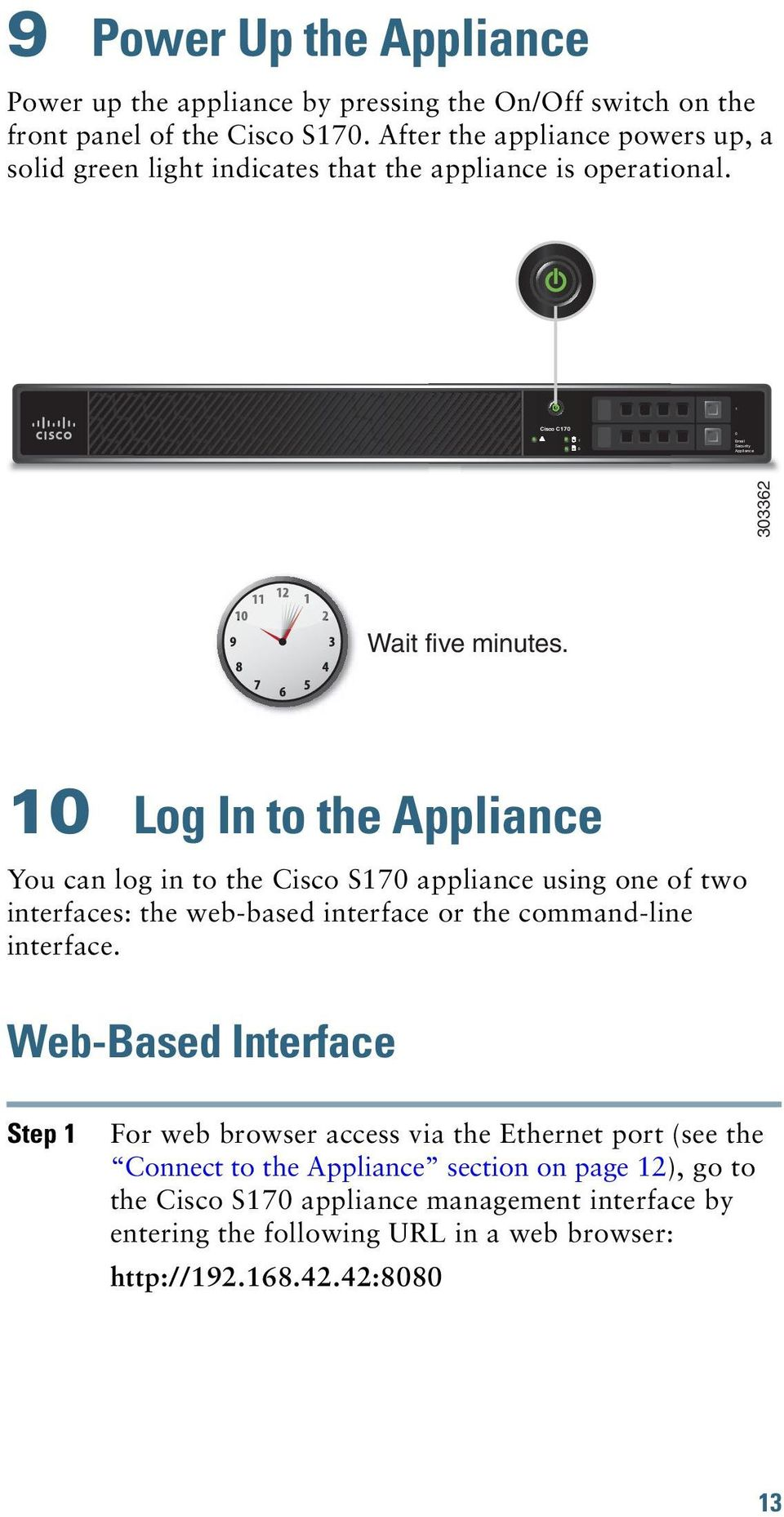 10 Log In to the Appliance You can log in to the Cisco S170 appliance using one of two interfaces: the web-based interface or the command-line interface.
