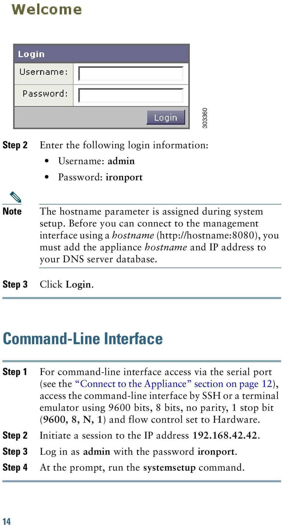 Command-Line Interface Step 1 For command-line interface access via the serial port (see the Connect to the Appliance section on page 12), access the command-line interface by SSH or a terminal