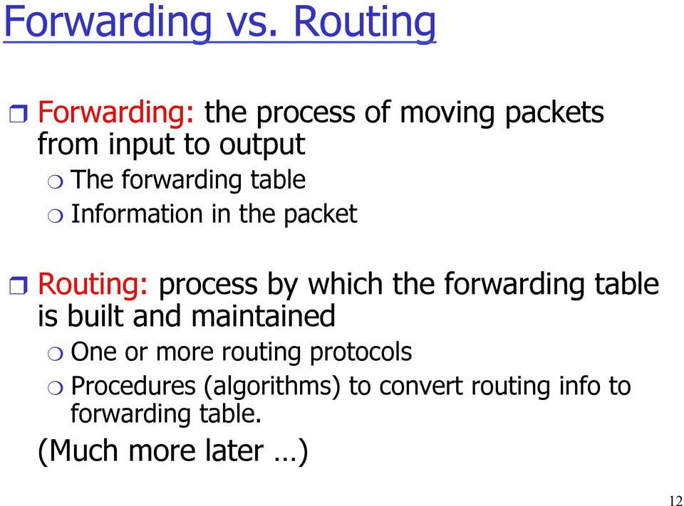 forwarding table Information in the packet Routing: process by which the