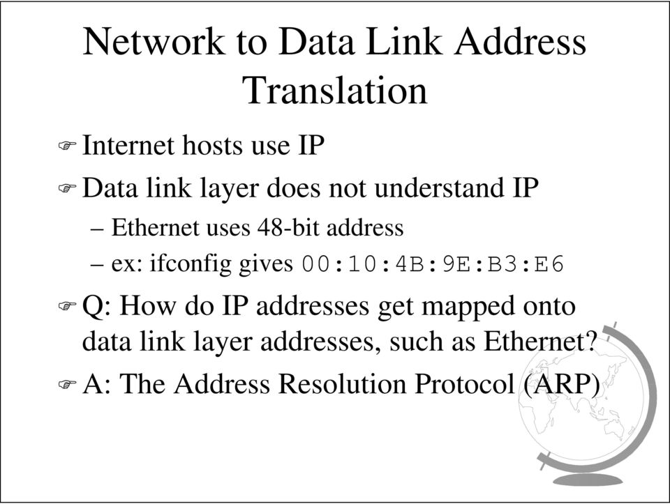 gives 00:10:4B:9E:B3:E6 Q: How do IP addresses get mapped onto data link