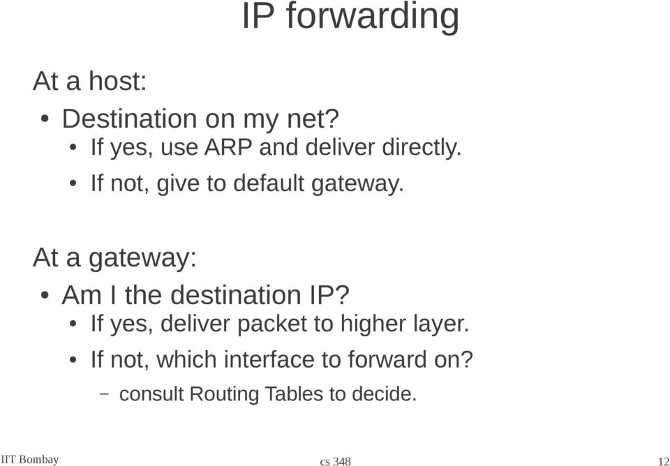 If not, give to default gateway. At a gateway: Am I the destination IP?