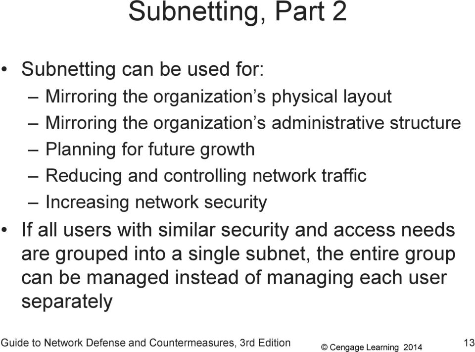 Increasing network security If all users with similar security and access needs are grouped into a single subnet,