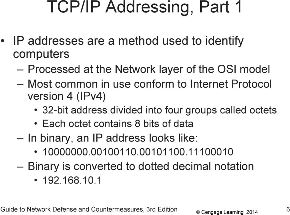 called octets Each octet contains 8 bits of data In binary, an IP address looks like: 10000000.00100110.00101100.