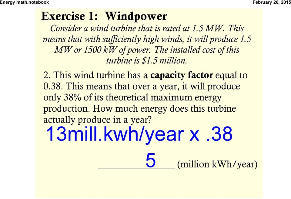 The installed cost of this turbine is $1.5 million. 2. This wind turbine has a capacity factor equal to 0.38.