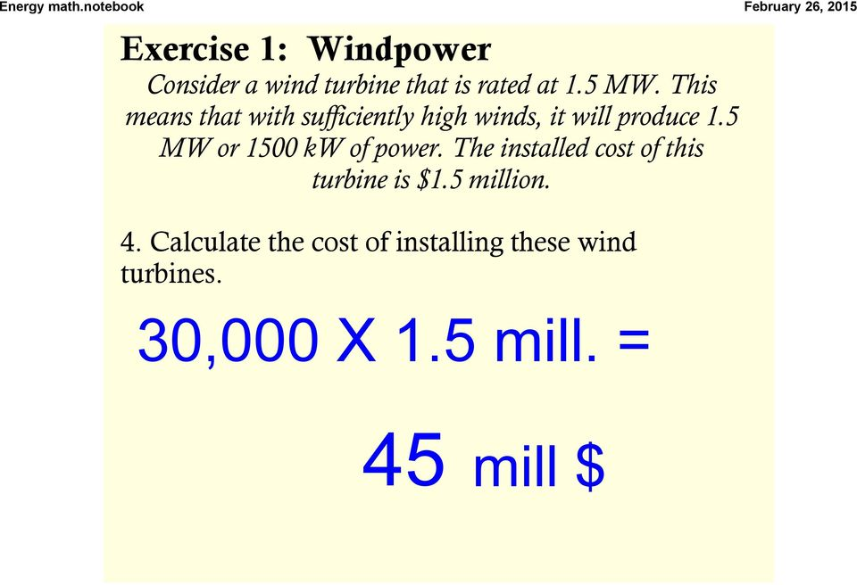 5 MW or 1500 kw of power. The installed cost of this turbine is $1.