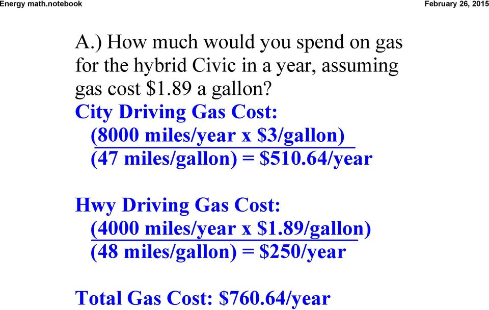 City Driving Gas Cost: (8000 miles/year x $3/gallon) (47 miles/gallon) =